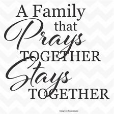 The Family That Prays Together Stays Together Decal Quotes Faith