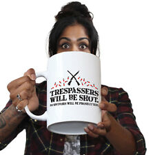 Funny Mugs - Trespassers Will Be Shot - Adult Humour Cheeky GIANT NOVELTY MUG