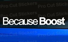 Because Boost Vinyl Die Cut Car Turbo Window Bumper Stickers Decals Graphics