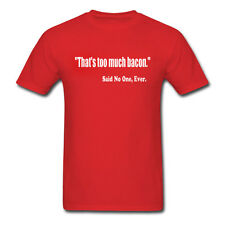 THAT'S TOO MUCH BACON - SAID NO ONE, EVER - MENS FUNNY T-SHIRT - GREAT GIFT IDEA