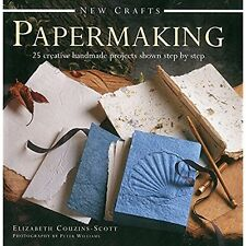 Papermaking: 25 Creative Handmade Projects Shown Step by Step Couzins-Scott, Eli