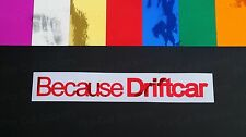 Because Drift Car Vinyl Funny Stickers Decals Mirror Chromes 7 Colours Die Cut