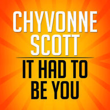 It Had To Be You - Chyvonne Scott (2014, CD NUOVO)