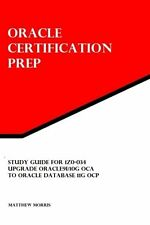 Study Guide for 1Z0-034: Upgrade Oracle9i/10g OCA to Oracle Database 11g OCP:..