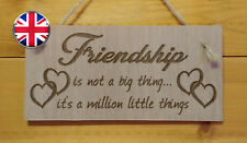 Friendship BIG & little things.Family,Freind Engraved wooden hanging plaque sign