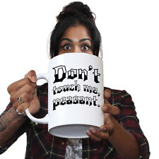 Funny Mugs - Dont Touch Me Peasant - Adult Humour Cheeky GIANT NOVELTY MUG