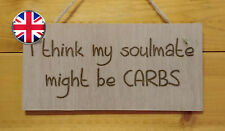 I think my soulmate is CARBS Fun Engraved Wooden wall hanging Plaque Gift Sign
