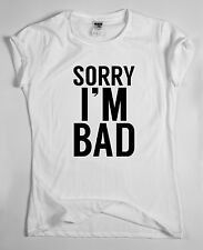 Sorry i'm Bad cotton t-shirt for men and women