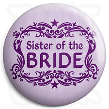 Sister of the Bride - 25mm Wedding / Hen Button Badge with Fridge Magnet Option