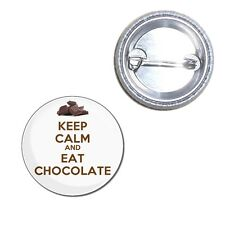 Keep Calm and Eat Chocolate - Button Badge 25mm/55mm/77mm Novelty Fun BadgeBeast
