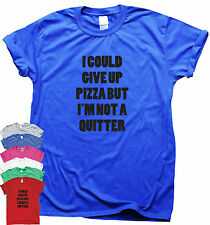 I'M NOT A QUITTER funny pizza tee humorous T-shirt mens womens ladies slogan top