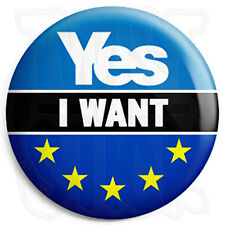 I Want Yes for EU and Scottish Independence, 25mm Button Badge Europe Referendum