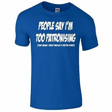 People Say Im Too Patronising Mens Funny Novelty Gift T-Shirt Top Fathers Day
