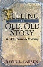 Telling the Old, Old Story: The Art of Narrative Preaching
