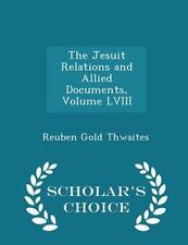Jesuit Relations and Allied Documents, Volume LVIII - Scholar's Cho * PRE-SALE *