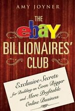 The Ebay Billionaires' Club: Exclusive Secrets for Building an Even Bigger and M