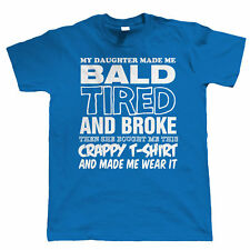 My Daughter Made Me Bald, Mens Funny T Shirt, Gift for Him Dad Fathers Day