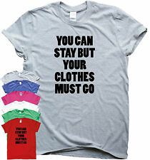 YOU CAN STAY BUT YOUR CLOTHES MUST GO funny t shirt humour tee indie grunge top