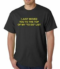 i just moved you to the top of my to do list  t shirt hoody various colours