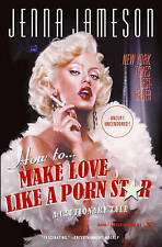 How to Make Love Like a Porn Star by Jameson Jenna