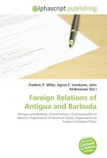 Foreign Relations of Antigua and Barbuda - Frederic P. Mille ... 9786130601089