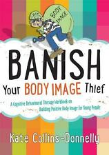 Banish Your Body Image Thief: A Cognitive Behavioural Therapy Workbook on Buil