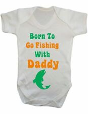 Born To Go Fishing With Daddy Funny Baby Vest Grow Bodysuit Newborn 0-3 3-6 9-12