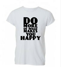 Do More What Makes You Happy Hipster Ladies Mens Tshirt T-shirt Womens