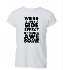 Weird Is A Side Effect Hipster Tumblr Dope Ladies Mens Tshirt T-shirt Womens