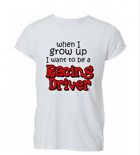 When I Grow Up I Want To Be Racing Driver Ladies Mens Tshirt T-shirt Womens