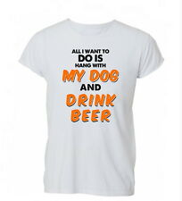 All I Want To Do Is Hang With My Dog Drink Beer Ladies Mens Tshirt T-shirt Women