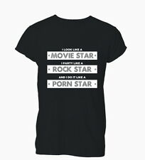 Look Like Movie Star Do It Like A Porn Star Ladies Mens T-Shirt Tshirt Womens