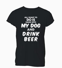 All I Want To Do Is Hang With My Dog Drink Beer Ladies Mens T-Shirt Tshirt Women