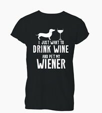 I just Want To Drink Wine And Pet My Wiener Ladies Mens T-Shirt Tshirt Womens
