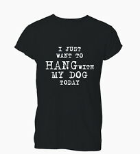 I Just Want To Hang With My Dog Today Love Ladies Mens T-Shirt Tshirt Womens