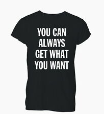 You Can Always Get What You Want Hipster Tumblr Ladies Mens T-Shirt Tshirt Women