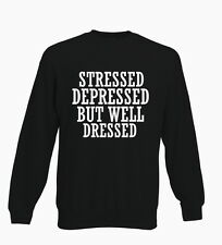 Stressed Depressed But Well Dressed Funny Hip Mens Sweater Ladies Jumper Sweats
