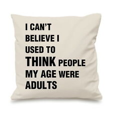 I Can't Believe I Used To Think People My Age Were Adults Custom Cushion Cover G
