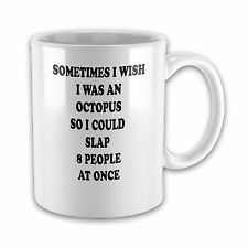 Sometimes I Wish I Was An Octopus So I Could Slap 8 People at Once Gift Mug