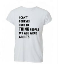 I Can't Believe I Used To Think People My Age Were Adults Cotton Unisex T-Shirt