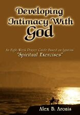 DEVELOPING INTIMACY WITH GOD: AN EIGHT-WEEK PRAYER GUIDE BASED ON By Alex B.
