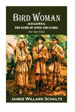 BIRD WOMAN (SACAJAWEA) GUIDE OF LEWIS AND CLARK: HER OWN STORY By James NEW