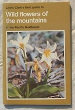 LEWIS CLARK'S FIELD GUIDE TO WILD FLOWERS OF MOUNTAINS IN PACIFIC **Excellent**