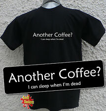 ANOTHER COFFEE? I CAN SLEEP WHEN I'M DEAD funny T Shirt All Sizes