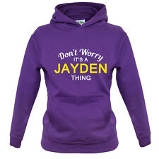 Don't Worry It's a JAYDEN Thing! - Kids / Childrens Hoodie - 8 Colours