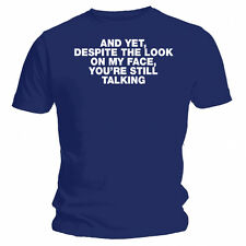 """Despite the look on my face, you're still talking"" Funny Dark Blue T-shirt"