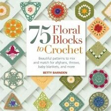 75 Floral Blocks to Crochet - NEW - 9781250013323 by Barnden, Betty
