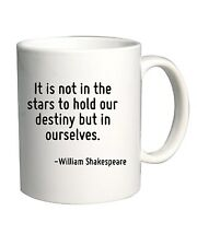 Tazza 11oz CIT0132 It is not in the stars to hold our destiny but in ourselves.