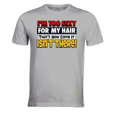 I'M TOO SEXY FOR MY HAIR OLD GUYS  BALD FUNNY T SHIRTS ALL SIZES & COLOURS