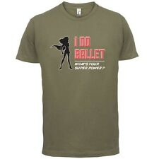 I Do Ballet Superpower Mujer - Camiseta Hombre - BAILE - BAILE -13 COLORES